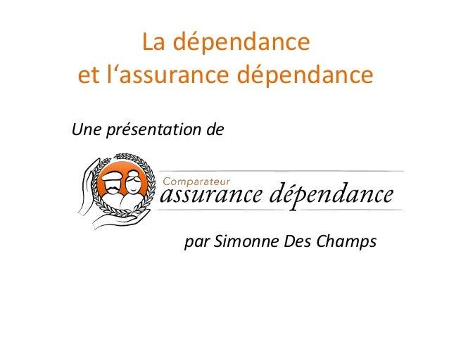 La dépendance et l'assurance dépendance Une présentation de par Simonne Des Champs