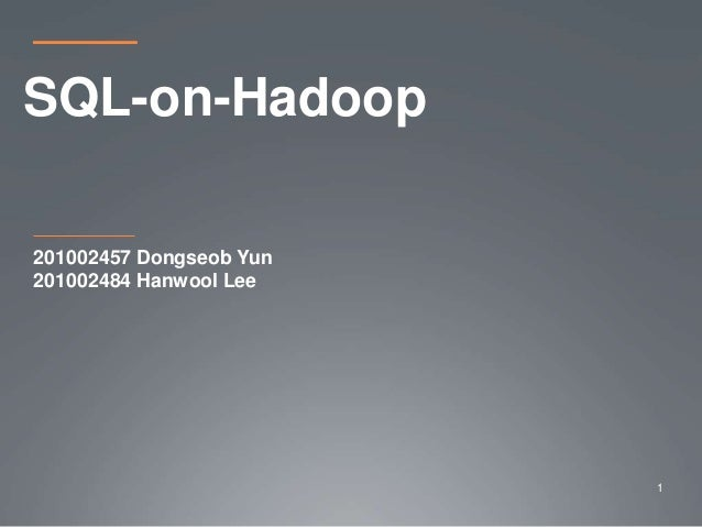 201002457 Dongseob Yun 201002484 Hanwool Lee SQL-on-Hadoop 1