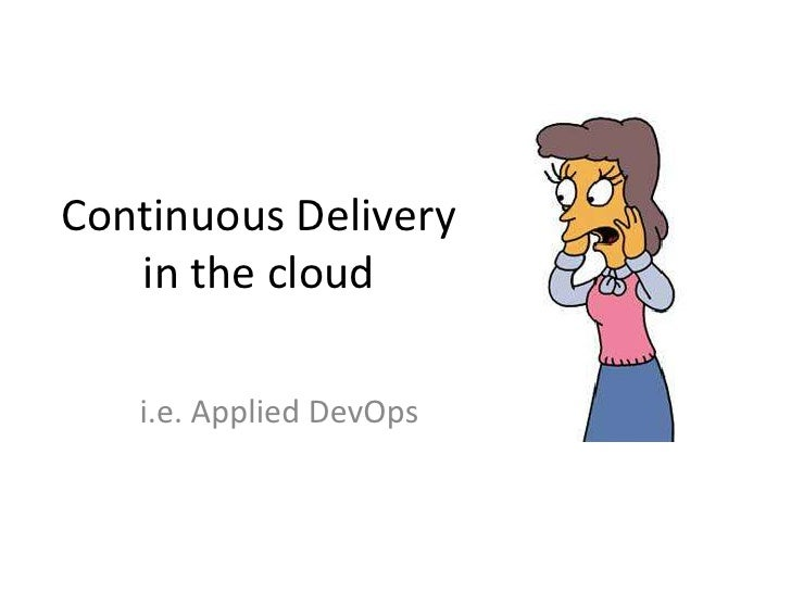 Continuous Delivery   in the cloud   i.e. Applied DevOps