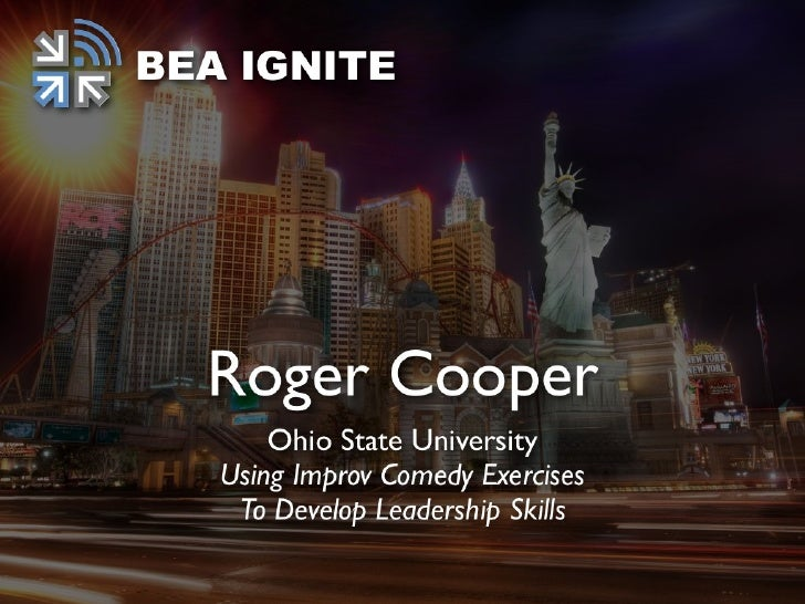 Using Improv Comedy Exercises to Develop Leadership Skills            Roger Cooper    School of Media Arts & Studies      ...