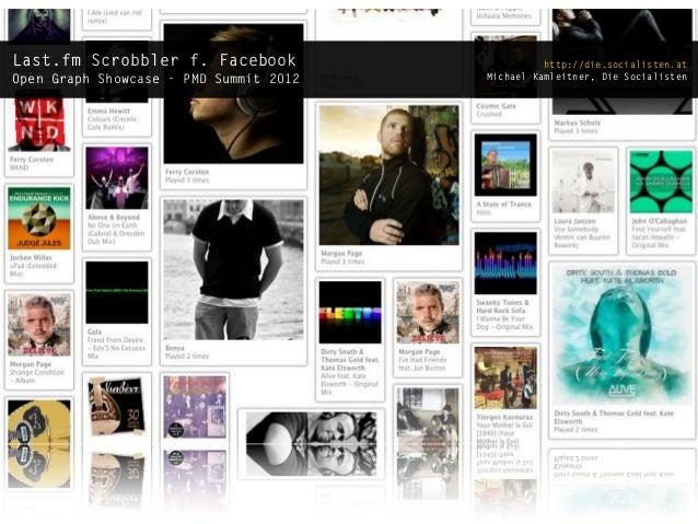 Last.fm Scrobbler f. Facebook                     http://die.socialisten.atOpen Graph Showcase - PMD Summit 2012   Michael...