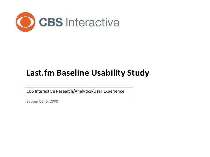 Last.fm Baseline Usability StudyCBS Interactive Research/Analytics/User ExperienceSeptember 5, 2008