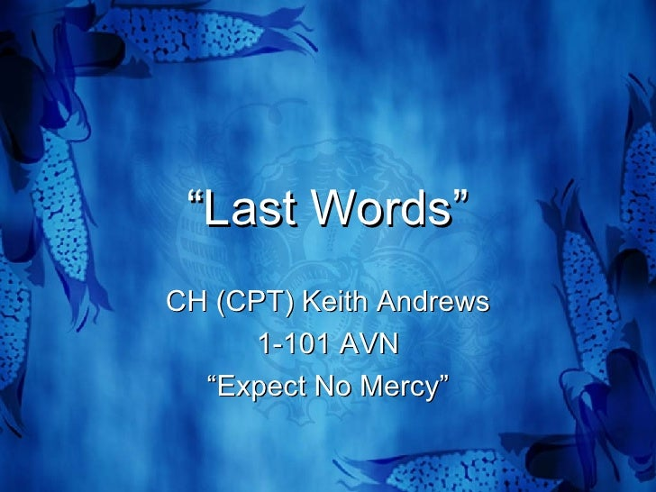 """"""" Last Words"""" CH (CPT) Keith Andrews 1-101 AVN """" Expect No Mercy"""""""