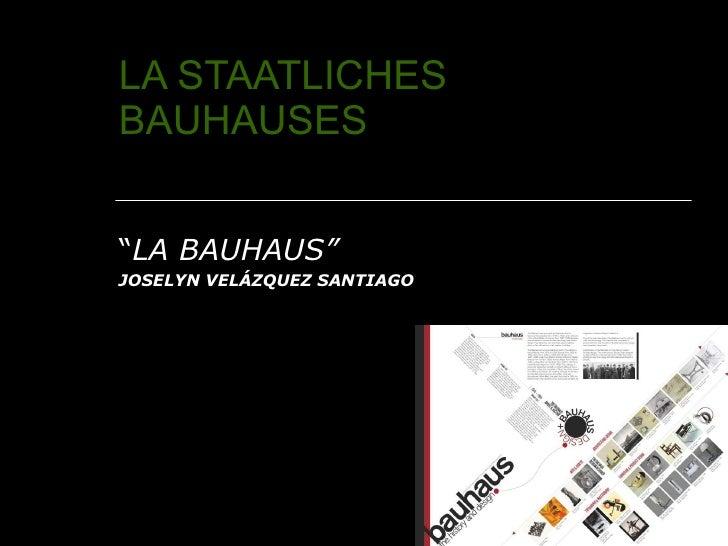 """LA STAATLICHES BAUHAUSES """" LA BAUHAUS"""" JOSELYN VELÁZQUEZ SANTIAGO"""