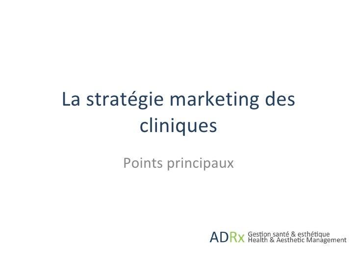 La stratégie marketing des cliniques Points principaux