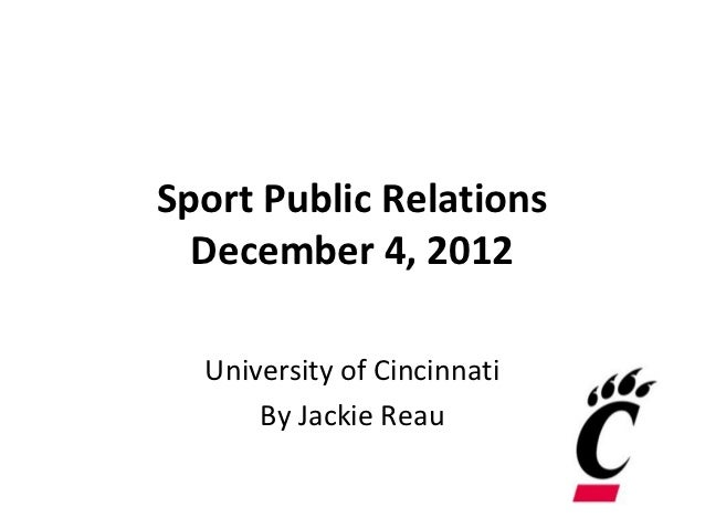Sport Public Relations  December 4, 2012  University of Cincinnati      By Jackie Reau