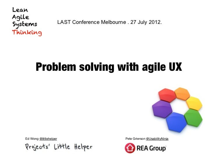 LAST Conference Melbourne . 27 July 2012.      Problem solving with agile UXEd Wong @littlehelper                         ...