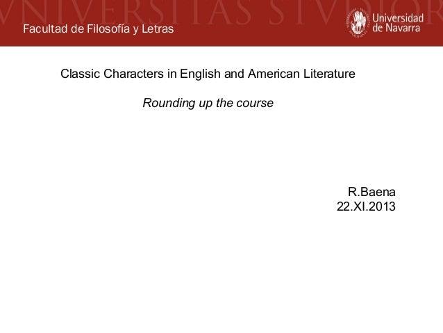 Facultad de Filosofía y Letras Classic Characters in English and American Literature Rounding up the course  R.Baena 22.XI...