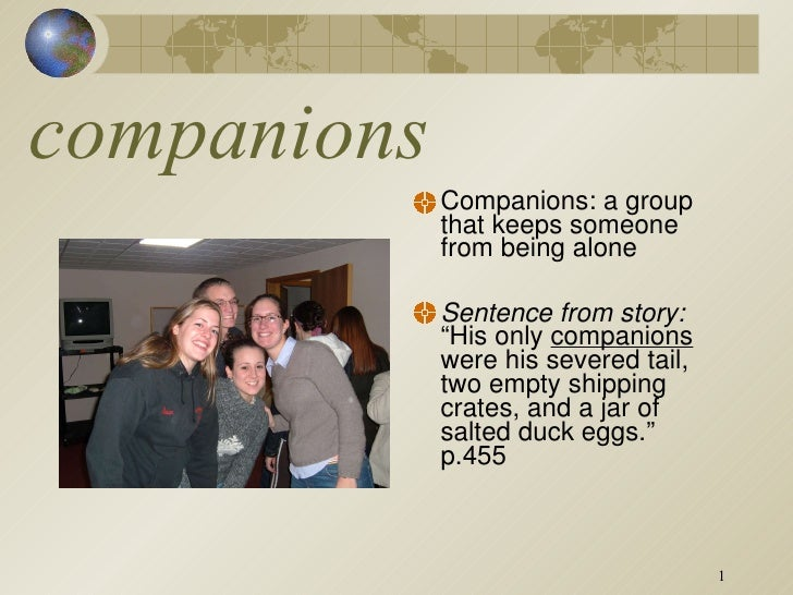 "companions <ul><li>Companions: a group that keeps someone from being alone </li></ul><ul><li>Sentence from story:  ""His on..."