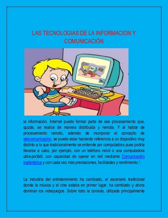 LAS TECNOLOGIAS DE LA INFORMACION Y COMUNICACIÓN  la información. Internet puede formar parte de ese procesamiento que, qu...