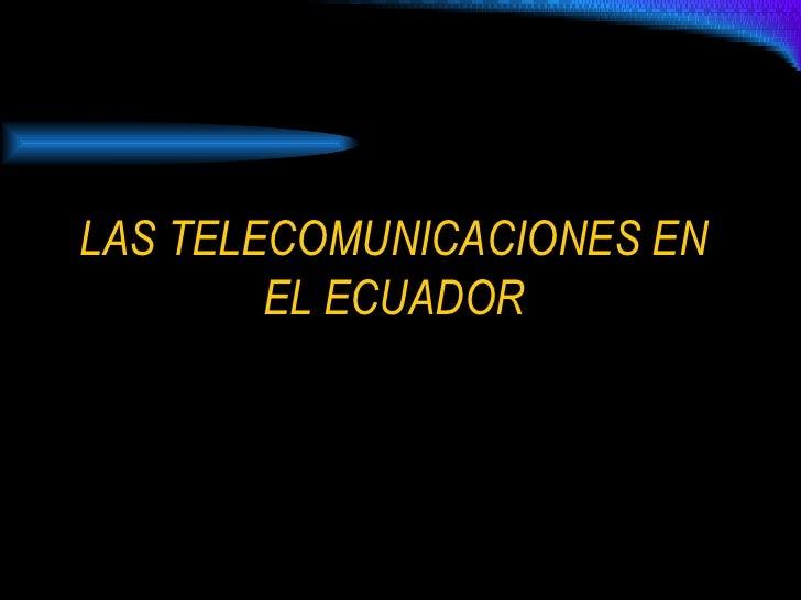 LAS TELECOMUNICACIONES EN EL ECUADOR