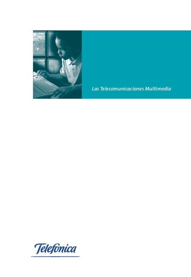 Las Telecomunicaciones Multimedia LasTelecomunicacionesMultimedia Las Telecomunicaciones Multimedia ISBN: 84-89900-31-O De...