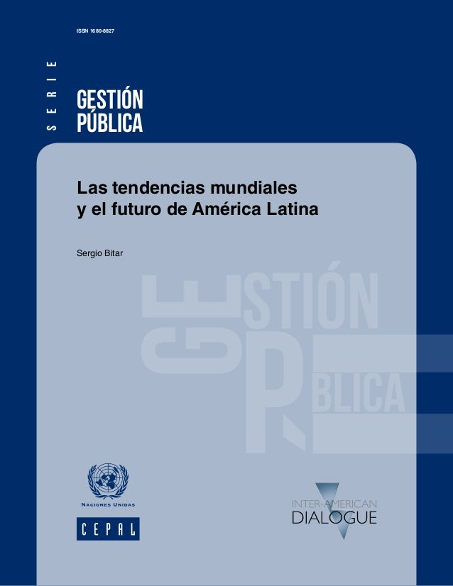 GESTIÓN PÚBLICA ISSN 1680-8827 Las tendencias mundiales y el futuro de América Latina Sergio Bitar SERIE