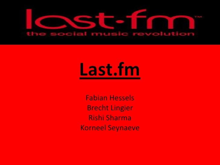 Last.fm  Fabian Hessels   Brecht Lingier   Rishi Sharma Korneel Seynaeve