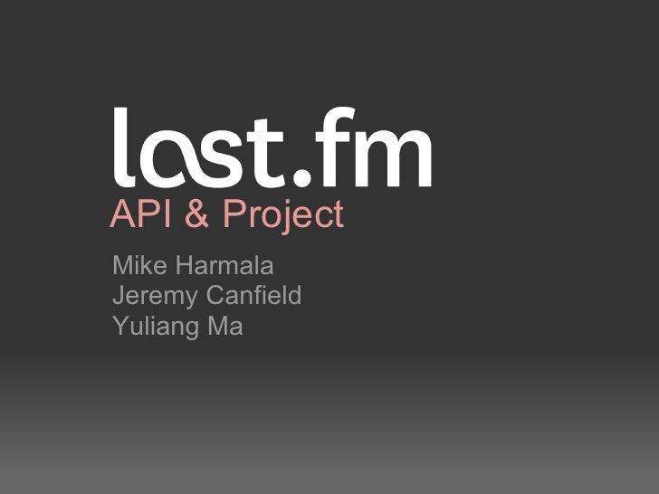 API & ProjectMike HarmalaJeremy CanfieldYuliang Ma