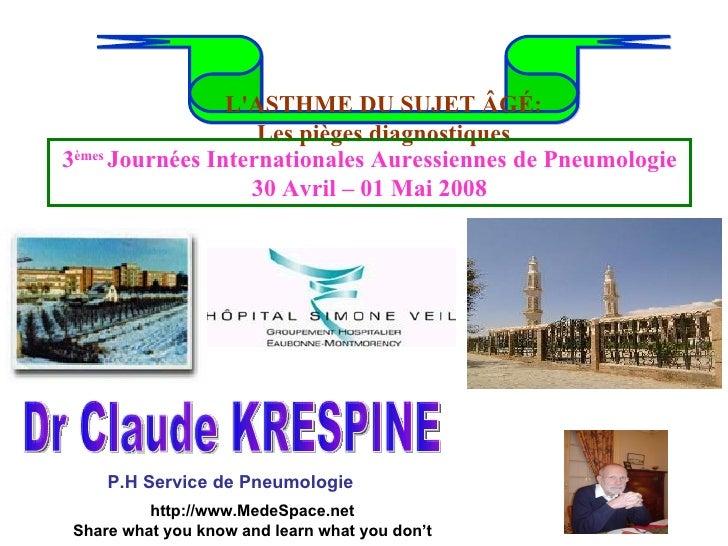 L'ASTHME DU SUJET ÂGÉ: Les pièges diagnostiques Dr Claude KRESPINE 3 èmes  Journées Internationales Auressiennes de Pneumo...