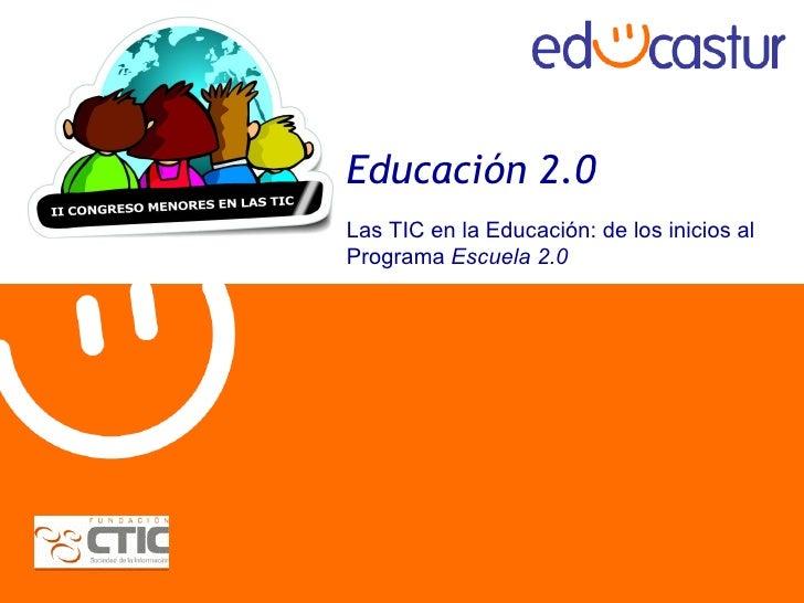 Educación 2.0 Las TIC en la Educación: de los inicios a l Programa  Escuela 2.0