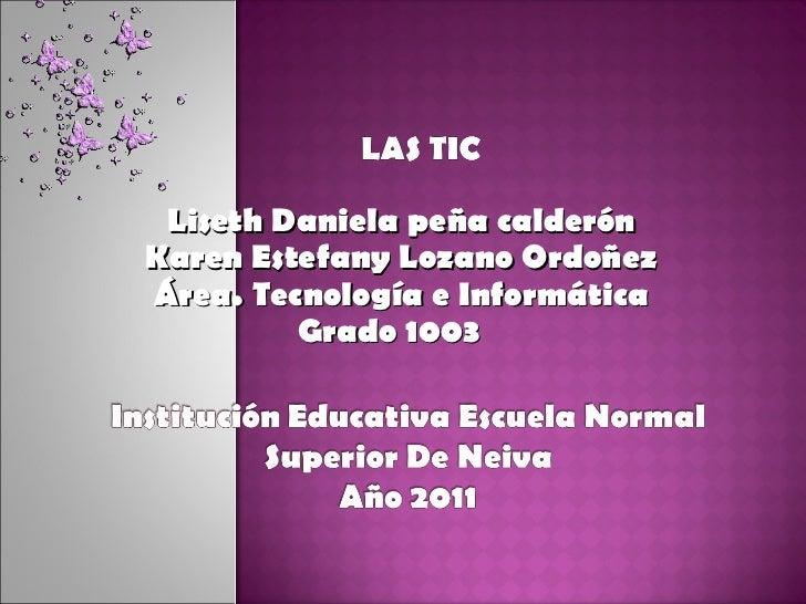 Liseth Daniela peña calderón Karen Estefany Lozano Ordoñez Área. Tecnología e Informática Grado 1003