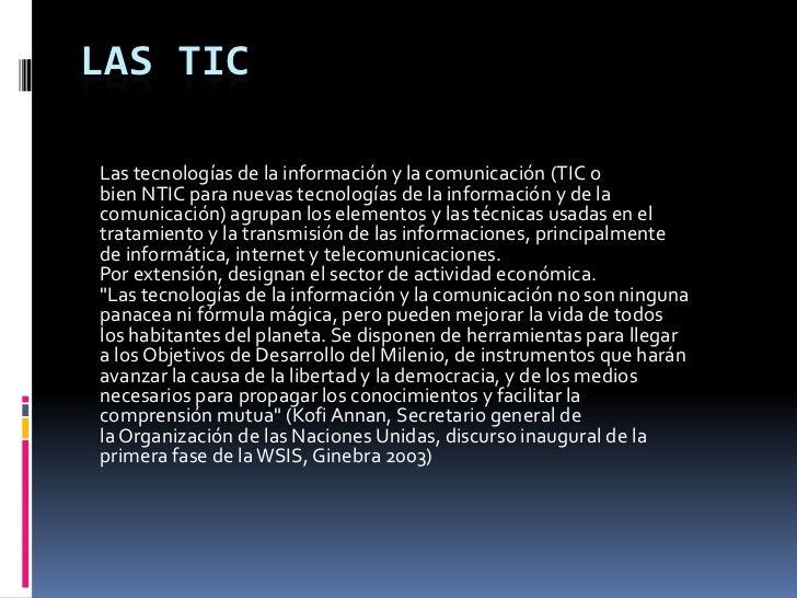LAS TICLas tecnologías de la información y la comunicación (TIC obien NTIC para nuevas tecnologías de la información y de ...