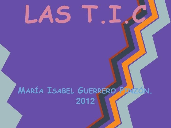 LAS T.I.CMARÍA ISABEL GUERRERO PINZÓN.            2012