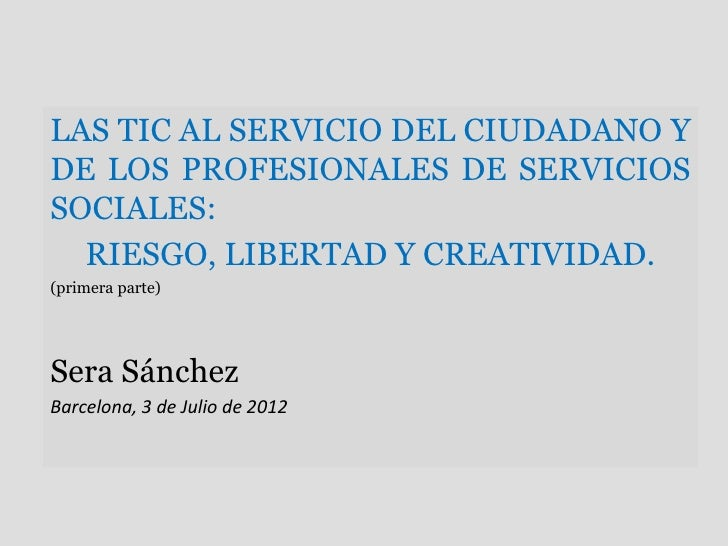 LAS TIC AL SERVICIO DEL CIUDADANO YDE LOS PROFESIONALES DE SERVICIOSSOCIALES:  RIESGO, LIBERTAD Y CREATIVIDAD.(primera par...