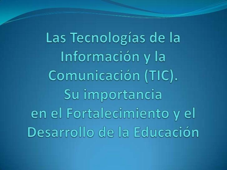 Las Tecnologías de la Información y la Comunicación (TIC).Su importancia en el Fortalecimiento y el Desarrollo de la Educa...