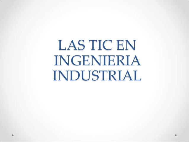 Las tic en ingenieria industrial