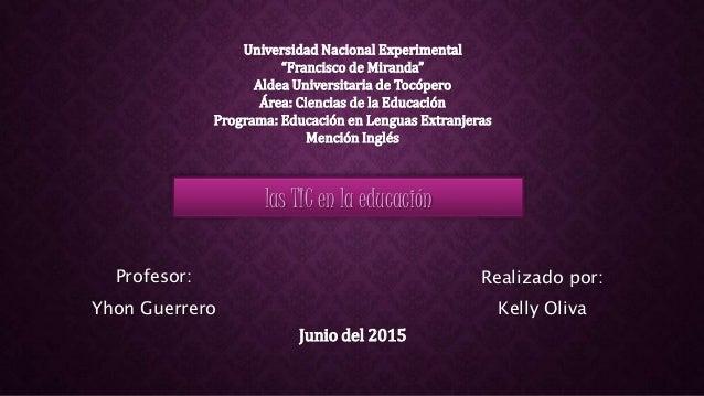 """las TIC en la educación Universidad Nacional Experimental """"Francisco de Miranda"""" Aldea Universitaria de Tocópero Área: Cie..."""