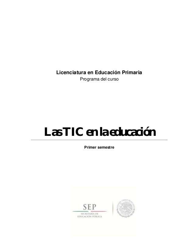 Licenciatura en Educación Primaria Programa del curso Las TIC en la educación Primer semestre