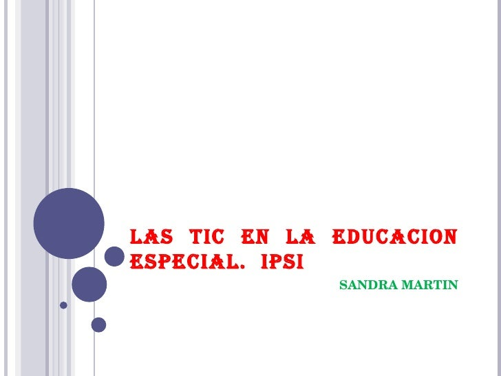 LAS TIC EN LA EDUCACION ESPECIAL.  IPSI SANDRA MARTIN
