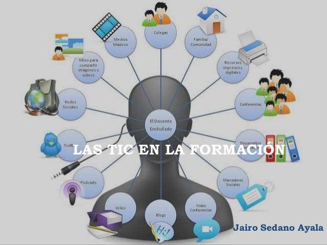 LAS TIC EN LA FORMACIÓN                 Jairo Sedano Ayala