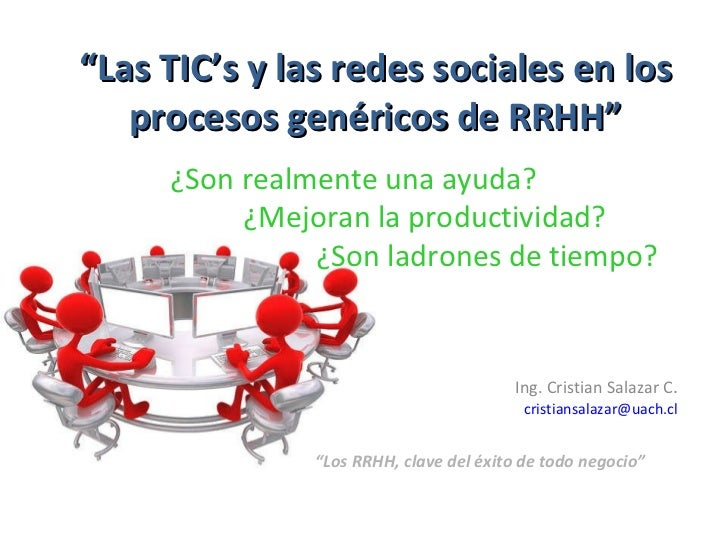 """"""" Las TIC's y las redes sociales en los procesos genéricos de RRHH"""" Ing. Cristian Salazar C . [email_address] """" Los RRHH, ..."""