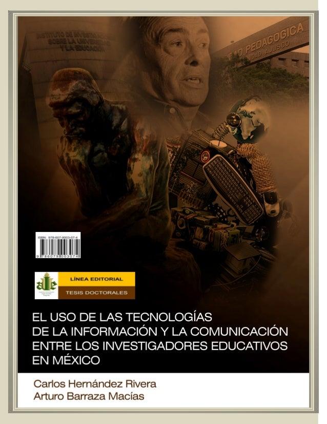 i EL USO DE LAS TECNOLOGÍAS DE LA INFORMACIÓN Y LA COMUNICACIÓN ENTRE LOS INVESTIGADORES EDUCATIVOS EN MÉXICO CARLOS HERNÁ...