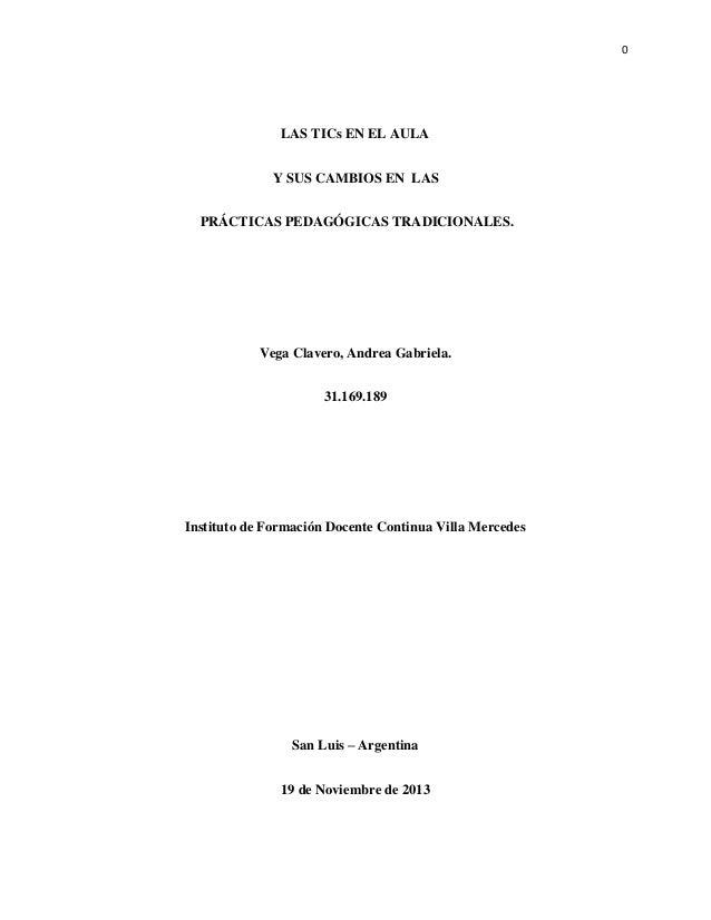 0  LAS TICs EN EL AULA Y SUS CAMBIOS EN LAS PRÁCTICAS PEDAGÓGICAS TRADICIONALES.  Vega Clavero, Andrea Gabriela. 31.169.18...