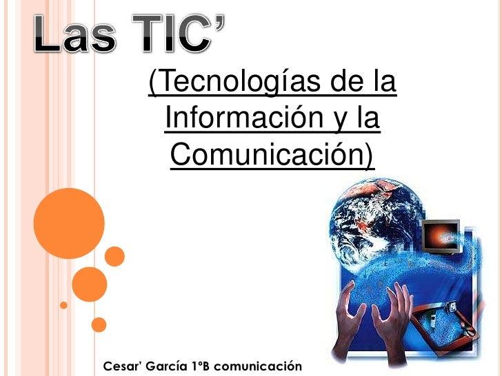 (Tecnologías de la       Información y la        Comunicación)Cesar' García 1ºB comunicación