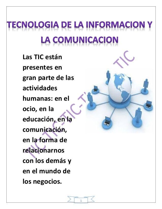 1 Las TIC están presentes en gran parte de las actividades humanas: en el ocio, en la educación, en la comunicación, en la...