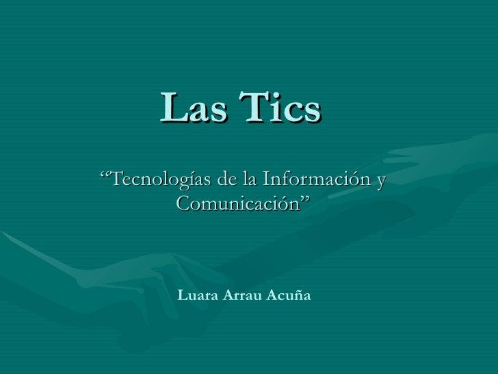 """Las Tics """" Tecnologías de la Información y Comunicación"""" Luara Arrau Acuña"""