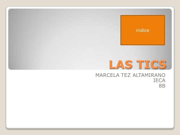 indice         LAS TICS MARCELA TEZ ALTAMIRANO                    IECA                      8B