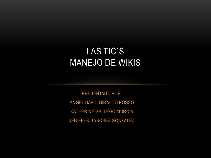 PRESENTADO POR:<br />ANGEL DAVID GIRALDO POSSO<br />KATHERINE GALLEGO MURCIA<br />JENIFFER SANCHEZ GONZALEZ<br />LAS TIC`S...