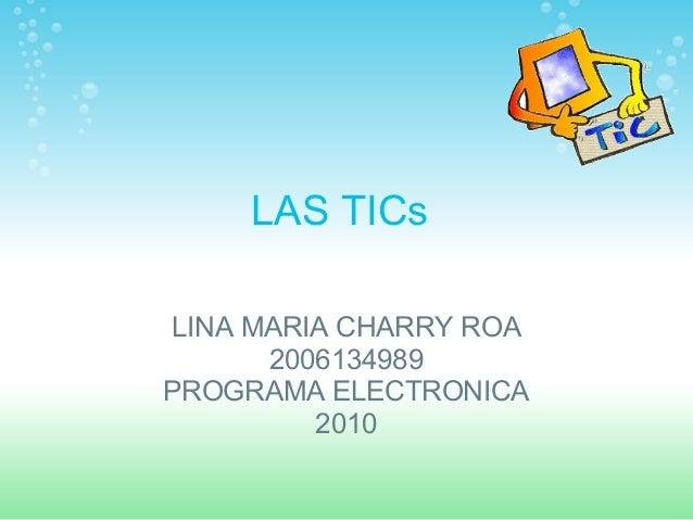 LAS TICs LINA MARIA CHARRY ROA 2006134989 PROGRAMA ELECTRONICA 2010
