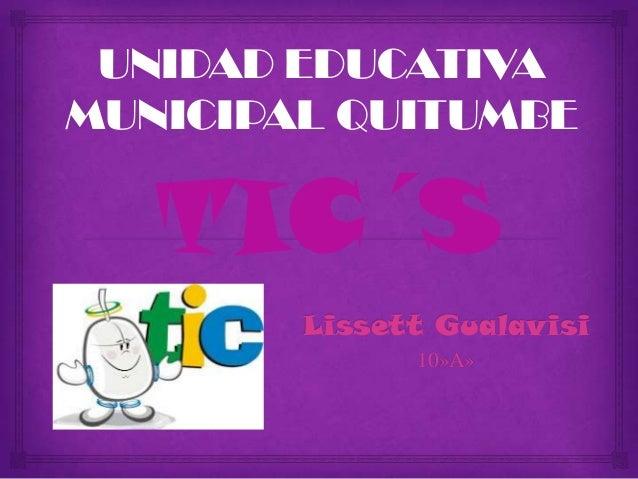 UNIDAD EDUCATIVAMUNICIPAL QUITUMBE   TIC´S        Lissett Gualavisi              10»A»