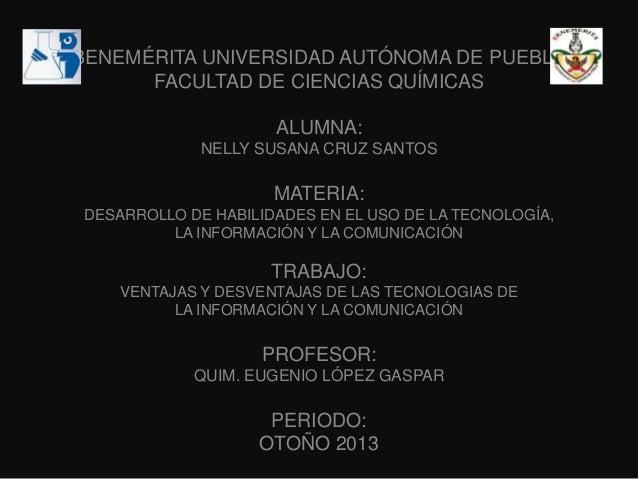 BENEMÉRITA UNIVERSIDAD AUTÓNOMA DE PUEBLA FACULTAD DE CIENCIAS QUÍMICAS ALUMNA: NELLY SUSANA CRUZ SANTOS  MATERIA: DESARRO...