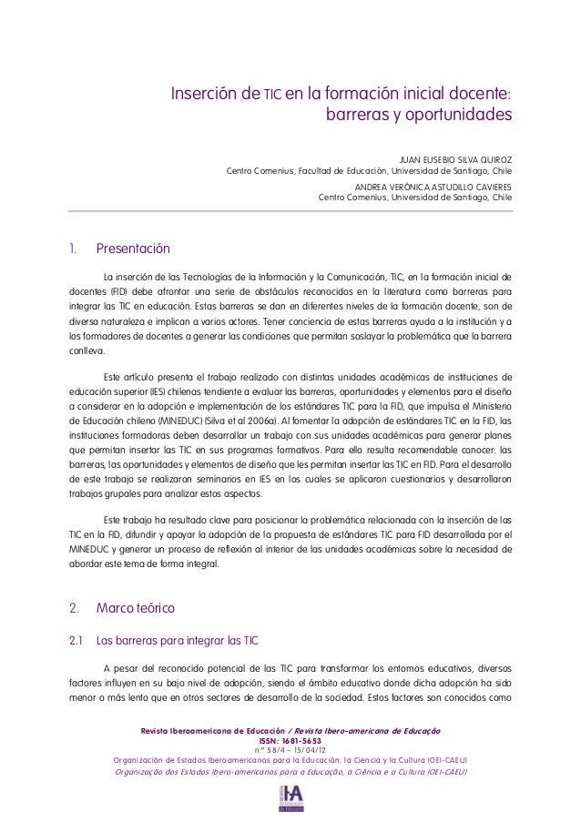 Inserción de TIC en la formación inicial docente: barreras y oportunidades JUAN EUSEBIO SILVA QUIROZ Centro Comenius, Facu...