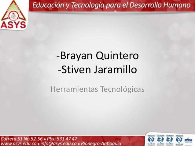 -Brayan Quintero  -Stiven Jaramillo  Herramientas Tecnológicas