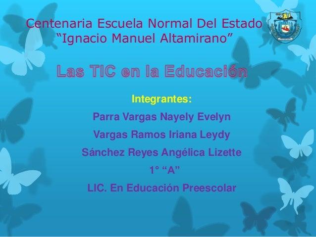 """Centenaria Escuela Normal Del Estado """"Ignacio Manuel Altamirano"""" Integrantes: Parra Vargas Nayely Evelyn Vargas Ramos Iria..."""