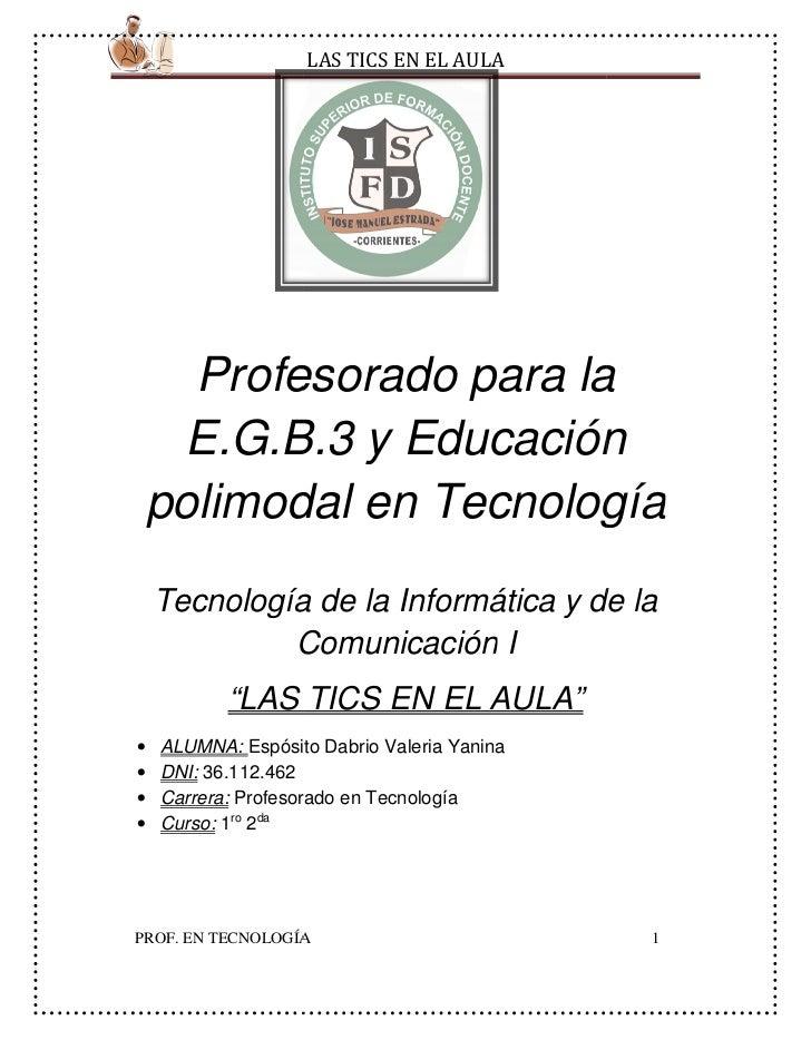 LAS TICS EN EL AULA      Profesorado para la     E.G.B.3 y Educación    polimodal en Tecnología    Tecnología de la Inform...