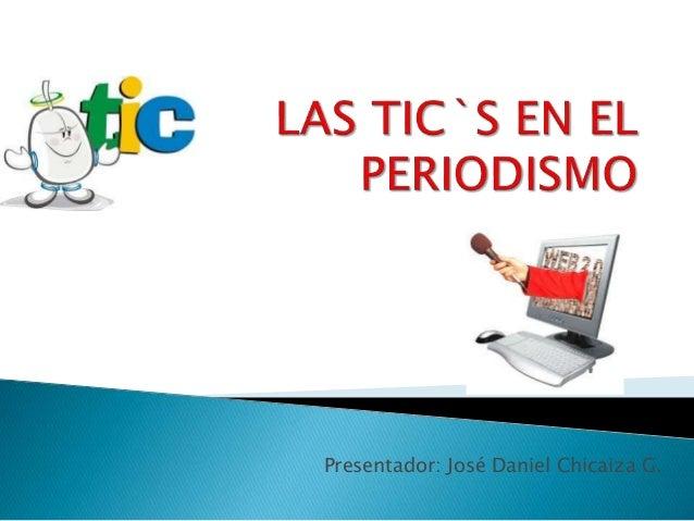 Presentador: José Daniel Chicaiza G.