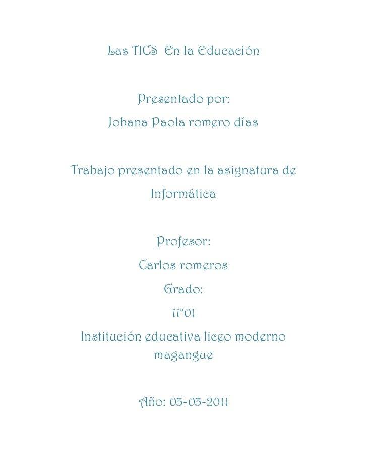 Las TICS  En la Educación<br />Presentado por:<br />Johana Paola romero días<br />Trabajo presentado en la asignatura de <...