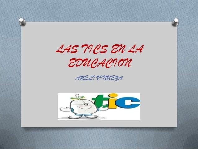 LAS TICS EN LA  EDUCACION   ARELI VINUEZA