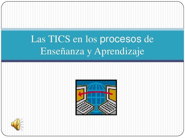 Las TICS en los procesos de Enseñanza y Aprendizaje <br />